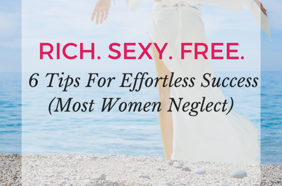 6 Tips For Effortless Success (Most Women Neglect)
