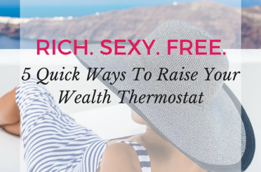 5 Quick Ways To Raise Your Wealth Thermostat + Create A Rich Mindset