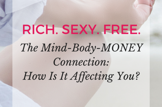 The Mind-Body-MONEY Connection – How Is It Affecting You?