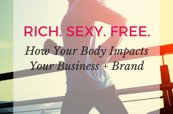 How Your Body Impacts Your Business + Brand