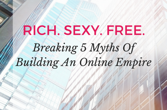 Breaking 5 Big Myths of Building An Online Empire