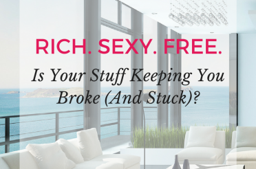 Is Your Stuff Keeping You Broke (And Stuck)?