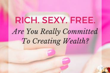 Are You Really Committed To Creating Wealth?