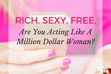 Are You Acting Like A Million Dollar Woman?