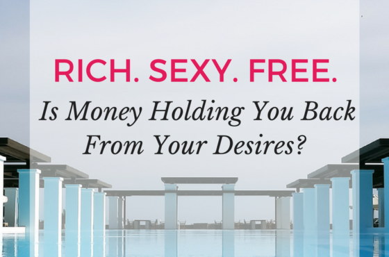 "Is ""Money"" Holding You Back From Your Desires?"